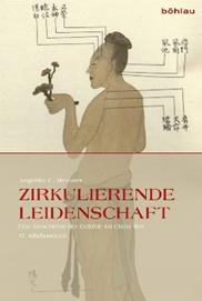 Zirkulierende Leidenschaft. Eine Geschichte der Gefühle im China des 17. Jahrhunderts